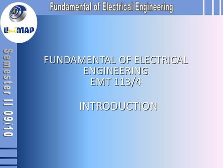 FUNDAMENTAL OF ELECTRICAL ENGINEERING EMT 113/4 INTRODUCTION.