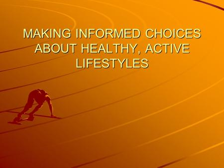 MAKING INFORMED CHOICES ABOUT HEALTHY, ACTIVE LIFESTYLES.