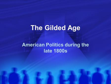 The Gilded Age American Politics during the late 1800s.