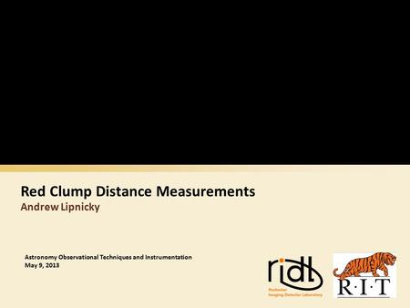 Red Clump Distance Measurements Andrew Lipnicky Astronomy Observational Techniques and Instrumentation May 9, 2013.