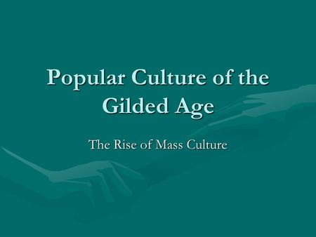 rise of mass culture A distinctive middle-class culture began to exert a powerful influence over the whole of american life the rise of mass consumption had particularly dramatic effects on american women, such as shopping advertising developed to stimulate mass consumption.
