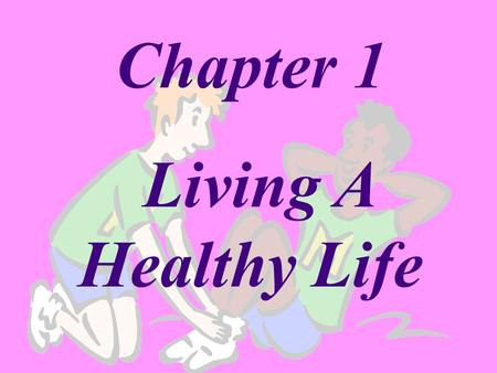 "Chapter 1 Living A Healthy Life. Lesson 1: What is Health? Health-""Combination of your physical, mental/emotional, and social well-being."" Personal level."
