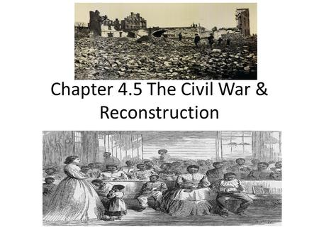 Chapter 4.5 The Civil War & Reconstruction. The Civil War & Taking Sides The slave states of Delaware, Maryland, Kentucky, & Missouri remained in the.