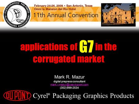 Mark R. Mazur digital prepress consultant (302) 999-2534 Cyrel ® Packaging Graphics Products applications of G7 in the corrugated.