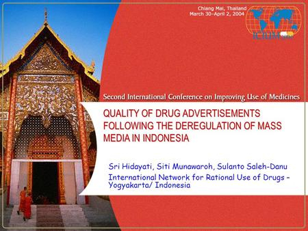 QUALITY OF DRUG ADVERTISEMENTS FOLLOWING THE DEREGULATION OF MASS MEDIA IN INDONESIA Sri Hidayati, Siti Munawaroh, Sulanto Saleh-Danu International Network.