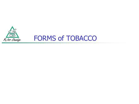 FORMS of TOBACCO. Cigarettes Spit tobacco (chewing tobacco, oral snuff) Pipes Cigars Clove cigarettes Bidis Waterpipes (e.g., hookah) Image courtesy of.