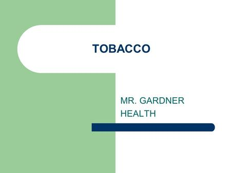 TOBACCO MR. GARDNER HEALTH. DISEASES __________________ – Cigarettes - 85% of victims are smokers __________________ – Cigars, pipes, smokeless tobacco.