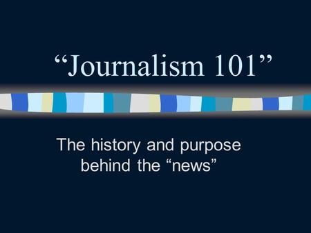 """Journalism 101"" The history and purpose behind the ""news"""