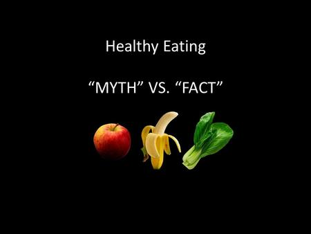 "Healthy Eating ""MYTH"" VS. ""FACT"". 1. All fats are bad, and following a low-fat diet is the best way to lose weight!"