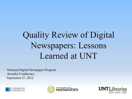 Quality Review of Digital Newspapers: Lessons Learned at UNT National Digital Newspaper Program Awardee Conference September 27, 2012.