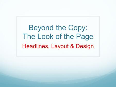 Beyond the Copy: The Look of the Page Headlines, Layout & Design.