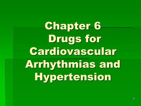1 Chapter 6 Drugs for Cardiovascular Arrhythmias and Hypertension.