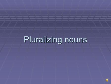 Pluralizing nouns Animate words inflect a certain way  Animate words are those objects which are living, spiritual, words in nature and words in motion.