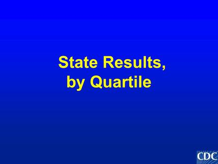 State Results, by Quartile. è States are divided into quartiles according to the percentage of schools in each state with each school health policy or.