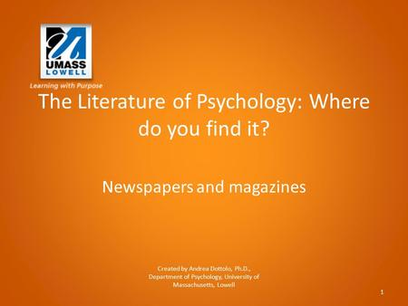 The Literature of Psychology: Where do you find it? Newspapers and magazines Created by Andrea Dottolo, Ph.D., Department of Psychology, University of.