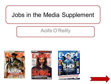Jobs in the Media Supplement Aoife O'Reilly. Original Magazine - Empire Genre and target audience Empire magazine is a widely known film magazine. The.