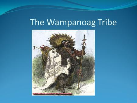 The Wampanoag Tribe.