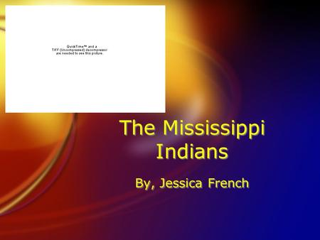 The Mississippi Indians By, Jessica French. Food  Farmed  Grew most of their food  Maize (corn), beans, pumpkin, and squash  Tobacco for ceremonies.