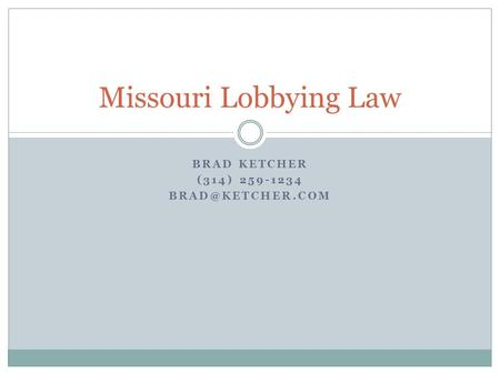 BRAD KETCHER (314) 259-1234 Missouri Lobbying Law.