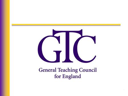 Registration with the General Teaching Council for England (GTCE) Presentation by Mark Fieldsend.