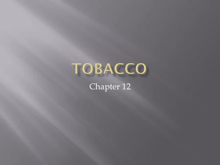 Chapter 12.  Five Forms of Tobacco:  Cigarettes  Cigars  Loose tobacco for pipes  Smokeless tobacco  Specialty cigarettes.