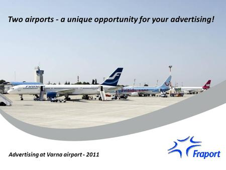 Two airports - a unique opportunity for your advertising! Advertising at Varna airport - 2011.