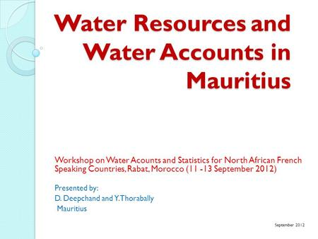 Water Resources and Water Accounts in Mauritius Workshop on Water Acounts and Statistics for North African French Speaking Countries, Rabat, Morocco (11.