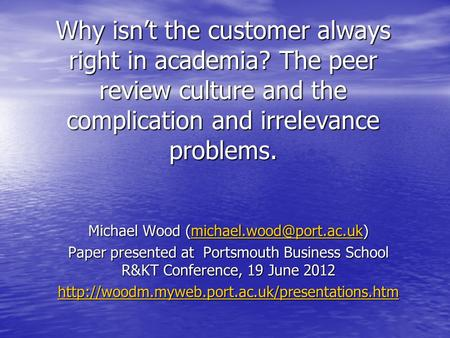 Why isn't the customer always right in academia? The peer review culture and the complication and irrelevance problems. Michael Wood