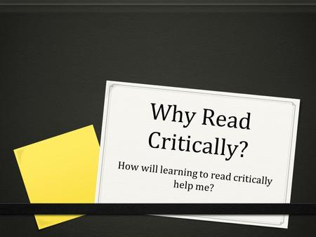 Why Read Critically? How will learning to read critically help me?