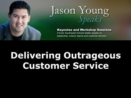 Delivering Outrageous Customer Service. What Drives Outrageous Service Outrageous Service Service Principles Service Behaviors Service Culture.
