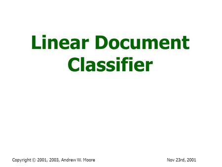 Nov 23rd, 2001Copyright © 2001, 2003, Andrew W. Moore Linear Document Classifier.