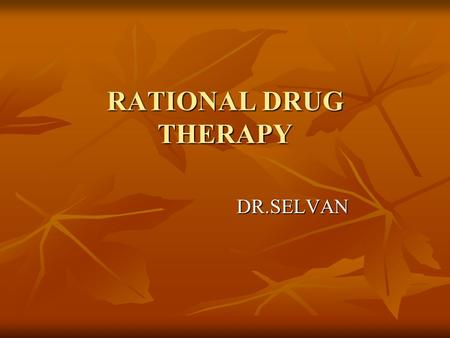 RATIONAL DRUG THERAPY DR.SELVAN. INTRODUCTION Choosing a safe and effective treatment regimen for pediatric patients can be challenging. Multiple patient.