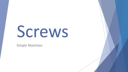 Screws Simple Machines. Screws are used to hold things together or to help lift heavy objects.