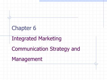 Chapter 6 Integrated Marketing Communication Strategy and Management.