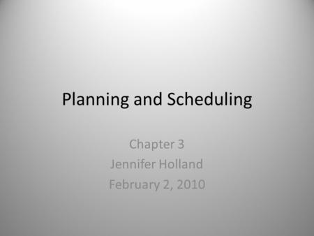 Planning and Scheduling Chapter 3 Jennifer Holland February 2, 2010.
