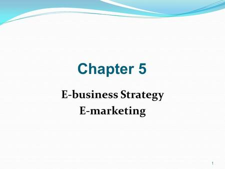 1 Chapter 5 E-business Strategy E-marketing. 2 Different forms of organizational strategy.