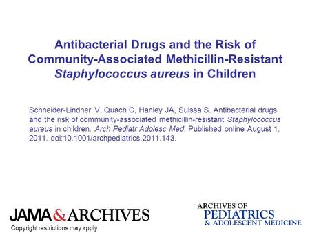 Antibacterial Drugs and the Risk of Community-Associated Methicillin-Resistant Staphylococcus aureus in Children Schneider-Lindner V, Quach C, Hanley JA,