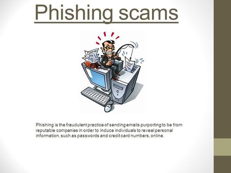 Phishing scams Phishing is the fraudulent practice of sending emails purporting to be from reputable companies in order to induce individuals to reveal.