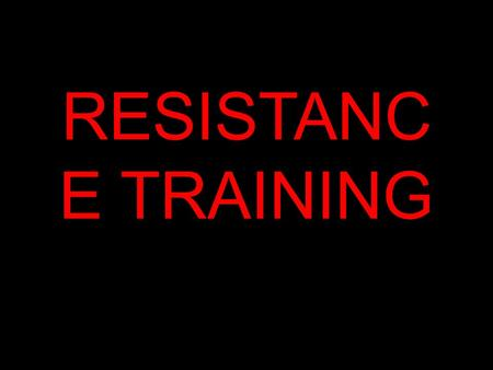 RESISTANC E TRAINING. Muscle endurance Muscle strength Power Types of fitness improved.