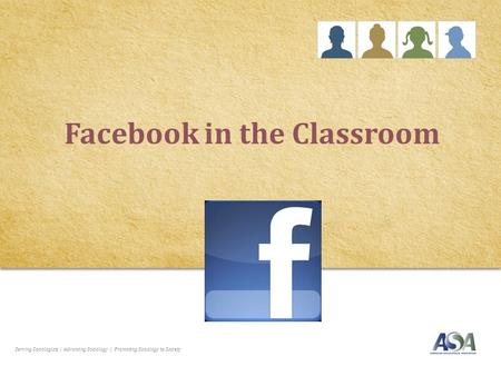 Serving Sociologists | Advancing Sociology | Promoting Sociology to Society Facebook in the Classroom.
