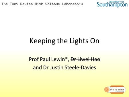 Keeping the Lights On Prof Paul Lewin*, Dr Liwei Hao and Dr Justin Steele-Davies.