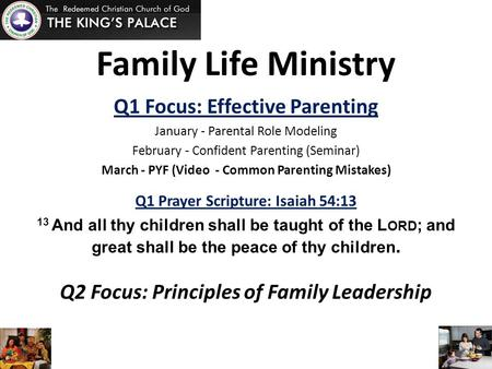 Family Life Ministry Q1 Focus: Effective Parenting January - Parental Role Modeling February - Confident Parenting (Seminar) March - PYF (Video - Common.