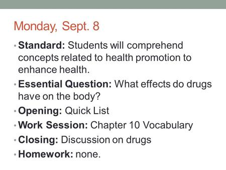 Monday, Sept. 8 Standard: Students will comprehend concepts related to health promotion to enhance health. Essential Question: What effects do drugs have.