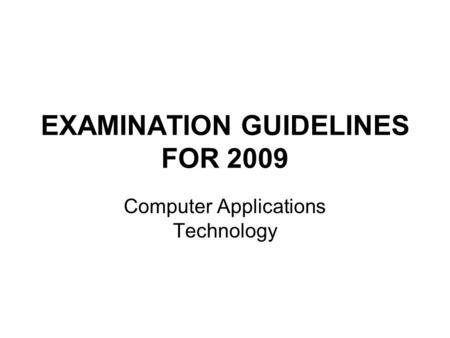 EXAMINATION GUIDELINES FOR 2009 Computer Applications Technology.