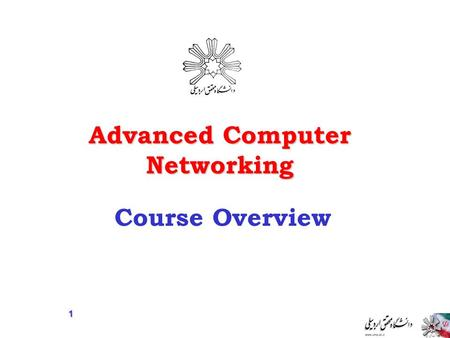 Advanced Computer Networking Course Overview 1. This is a graduate-level course which covers advanced topics in computer networks including current hot.