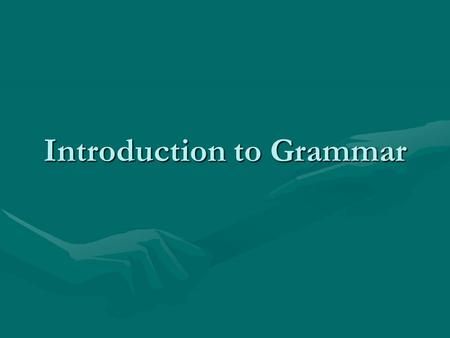 Introduction to Grammar. The Sentence All sentences must have the following:All sentences must have the following: 1.Subject 2.Predicate All sentences.