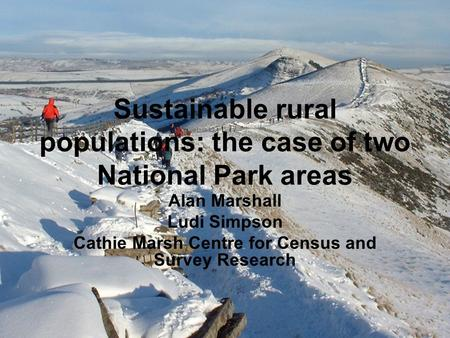 Sustainable rural populations: the case of two National Park areas Alan Marshall Ludi Simpson Cathie Marsh Centre for Census and Survey Research.