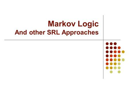 Markov Logic And other SRL Approaches. Overview Statistical relational learning Markov logic Basic inference Basic learning.