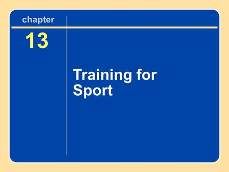 13 Training for Sport chapter. Learning Objectives Review the factors involved in training, including volume and intensity Be able to differentiate between.