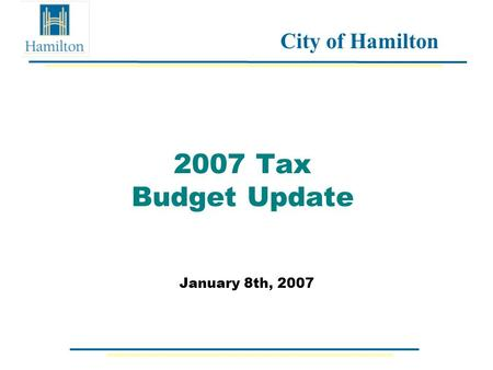 City of Hamilton 2007 Tax Budget Update January 8th, 2007.